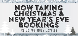 Now taking Christmas & New Years Eve Bookings